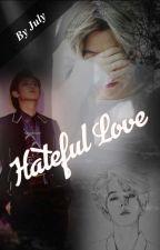 Hateful Love {Complete} by chanyeol_dika_july