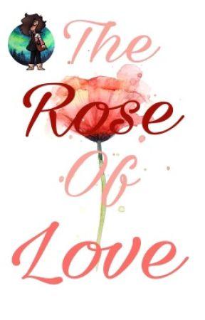 The Rose Of Love by SprinklesTheKat