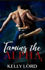 TAMING THE ALPHA by Ms-lord-writes