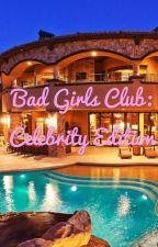 Bad Girls Club: Celebrity Edition by newworld_456