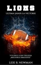 Lions: Ultima şansă la victorie (Volumul II) by lexinewman20
