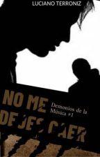 NO ME DEJES CAER -Demonios de la Música #1- by LucianoTerroniz