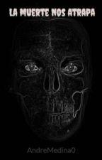 La muerte nos atrapa by ANDMED_12