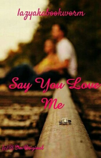 Say You Love Me (OS)