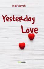 Yesterday Love [TELAH DITERBITKAN] by secondiary