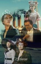 Ship Of Dreams [Titanic] {1} by katherinep97