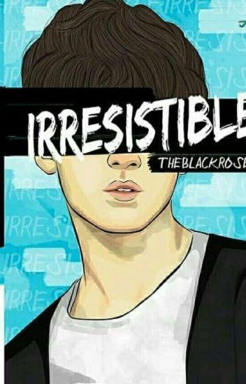 Irresistible [Selesai & Part Lengkap]