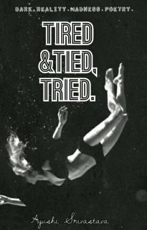 Tired & Tied,Tried. by Crazphile_Scribbler