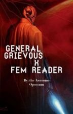 General Grievous X Fem Reader (light within #1)  by TheAwesomeOpossum