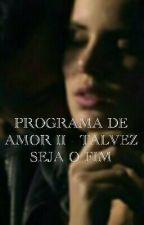 PROGRAMA DE AMOR II - TALVEZ SEJA O FIM by sulabraga