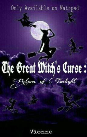 The Great Witch's Curse : Return of Twilight by vionne_anne