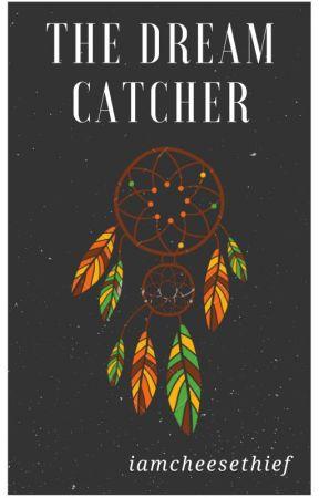 The Dream Catcher by iamcheesethief