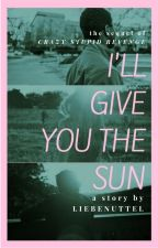 I Will Give You The Sun by liebenuttel