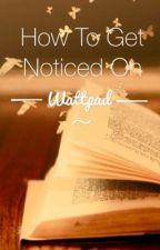 How To Get Noticed On Wattpad by xPsychoxXxGirlx