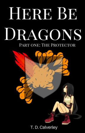 Here Be Dragons: The Protector by TDCalverley99
