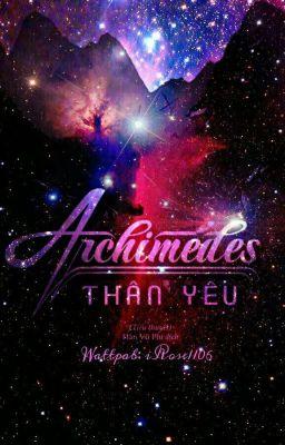 Đọc truyện Archimedes Thân Yêu (Archimedes My Dear) - Cửu Nguyệt Hi