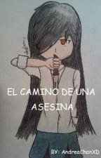 El Camino De Una Asesina {pausada} by AndreaChanXD