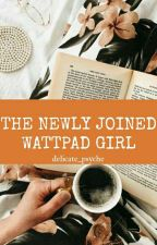 The Newly Joined Wattpad Girl by _PrincessRapunzel_
