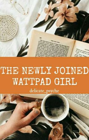 The Newly Joined Wattpad Girl by delicate_psyche