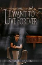 I want to Live Forever by IFwolfski