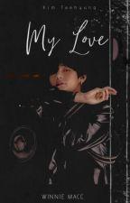 MY LOVE || K.TH ✔ by Mrskimjeona