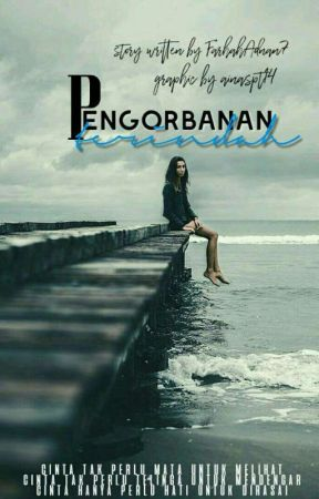 Pengorbanan Terindah by FarhahAdnan7