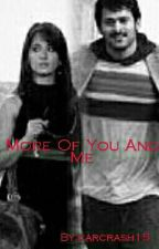 More Of You And Me || #BOOK 2 by carcrash15