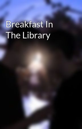 Breakfast In The Library by loveoffandoms