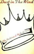 Dust in the Wind: The Undoing of Malachi King by KingMalachi1