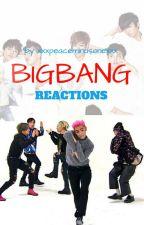 BIGBANG REACTIONS by xxxpeaceminusonexxx