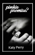 Pinkie Promise? [Katy Perry Fan Fiction] by SadLittleWriter