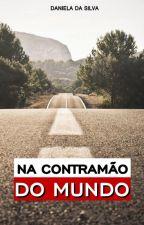 Na contramão do mundo  |P A U S A D A| by DanieSilva0