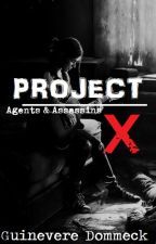 Project X - Agents & Assassins [COMPLETE] by GuinevereDommeck