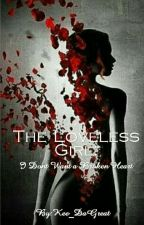 The Loveless Girl: I Dont Want a Broken Heart  by Kee_DaGreat