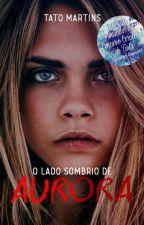 O Lado Sombrio de Aurora - Vol.1 by tatoma01