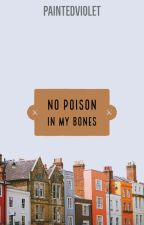 no poison in my bones by paintedviolet