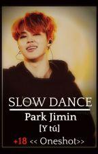 SLOW DANCE-(JIMIN Y TÚ) [+18] ONE-SHOT by Mandy_nim27