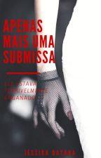 APENAS MAIS UMA SUBMISSA by JESSYSMILER