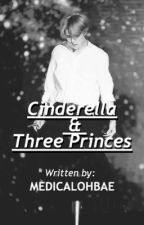Cinderella and Three Princes👑[ON HOLD] by medicalohbae