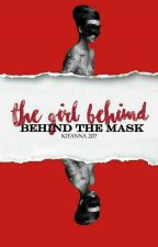 The girl behind the  Mask ✔[completed And Being Edited] by KiyannaBooker207