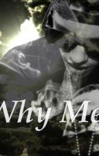Why Me? by JBxxMC