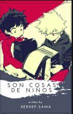 **SOLO SON COSAS DE NIÑOS??** by XERXEF-SAMA