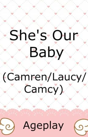 She's Our Baby- Ageplay by camren_fantasies