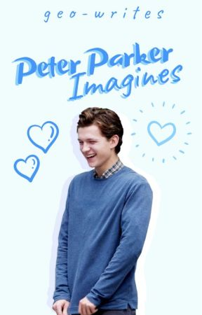 Peter Parker Imagines - Interrupted | Peter x Request (jg0016