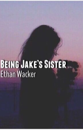 Being Jake's sister (Ethan Wacker) by lechuzama