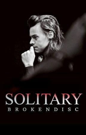 Solitary | A Harry Styles Fanfiction | by brokendisc