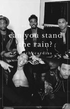 can you stand the rain? | imagines by -tachycardias