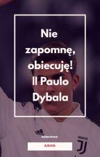 Nie zapomnę, obiecuję! || Paulo Dybala by AJKA16