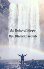 An Echo of Hope by BlackRose394