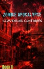 Zombie Apocalypse II: Scavenging Continues (EDITING) by The1stSpider